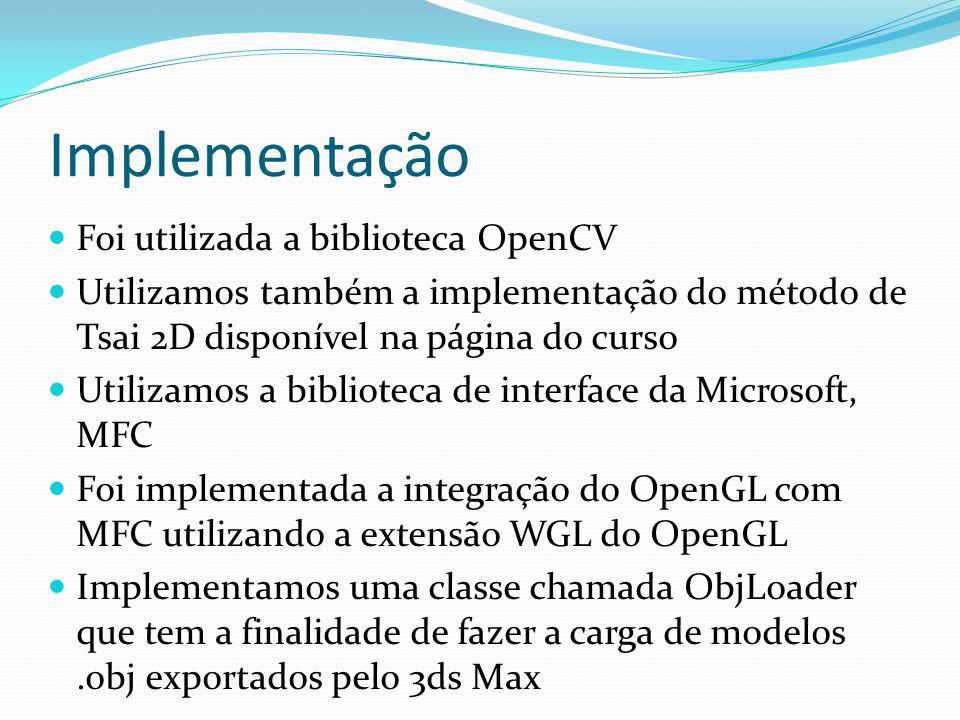 Implementação Foi utilizada a biblioteca OpenCV Utilizamos também a implementação do método de Tsai 2D disponível na página do curso Utilizamos a bibl
