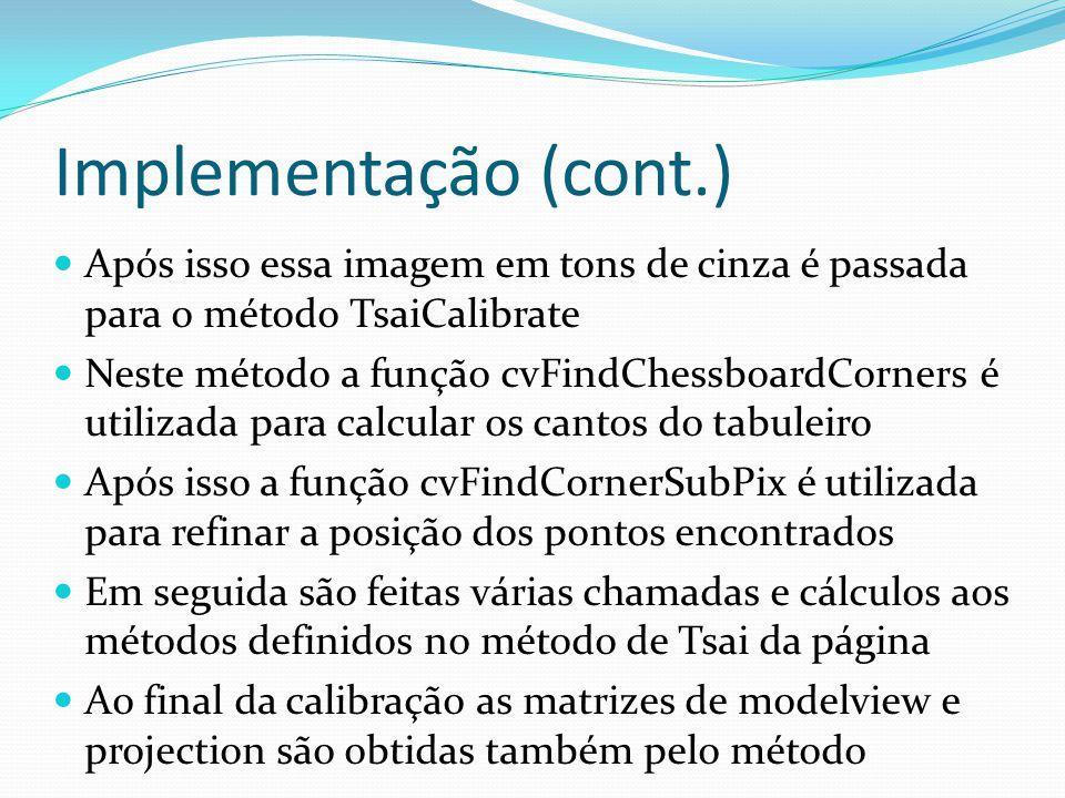 Implementação (cont.) Após isso essa imagem em tons de cinza é passada para o método TsaiCalibrate Neste método a função cvFindChessboardCorners é uti