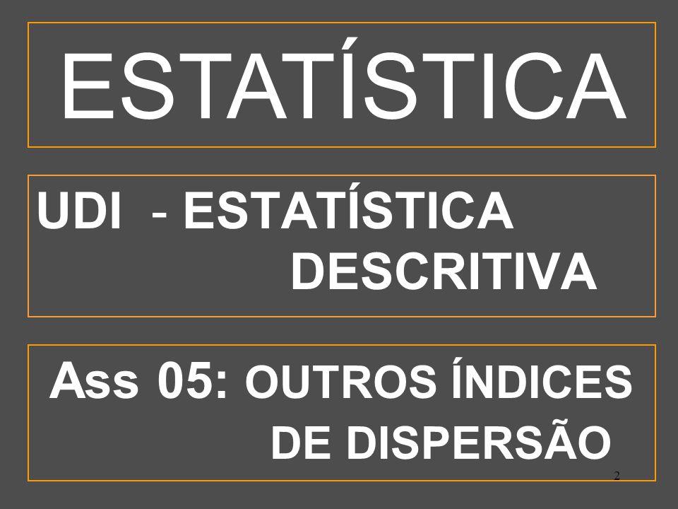 23 3 - COEFICIENTE DE VARIAÇÃO (CV) Os CV permitem comparar a homogeneidade dos dados de fenômenos de qualquer natureza.