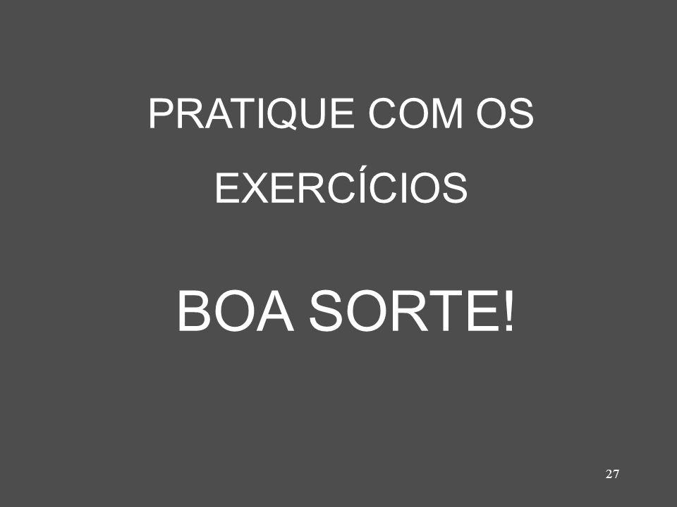 27 PRATIQUE COM OS EXERCÍCIOS BOA SORTE!