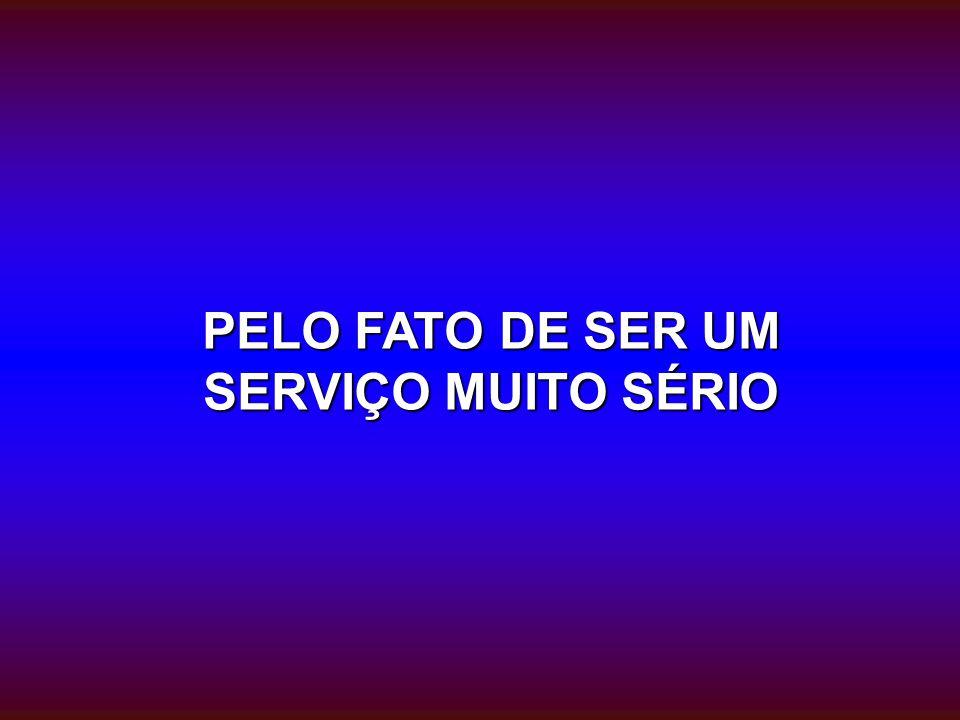 PELO FATO DE SER UM SERVIÇO MUITO SÉRIO