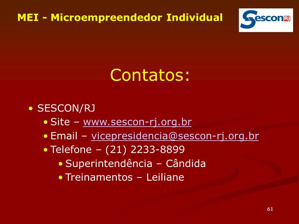 61 Contatos: SESCON/RJ Site – www.sescon-rj.org.brwww.sescon-rj.org.br Email – vicepresidencia@sescon-rj.org.brvicepresidencia@sescon-rj.org.br Telefone – (21) 2233-8899 Superintendência – Cândida Treinamentos – Leiliane MEI - Microempreendedor Individual