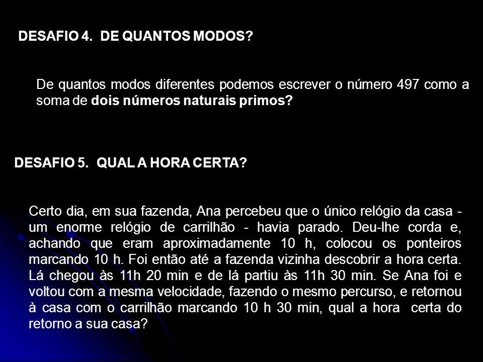 DESAFIO 4. DE QUANTOS MODOS? De quantos modos diferentes podemos escrever o número 497 como a soma de dois números naturais primos? DESAFIO 5. QUAL A