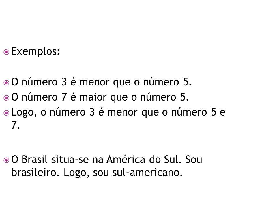  Exemplos:  O número 3 é menor que o número 5. O número 7 é maior que o número 5.