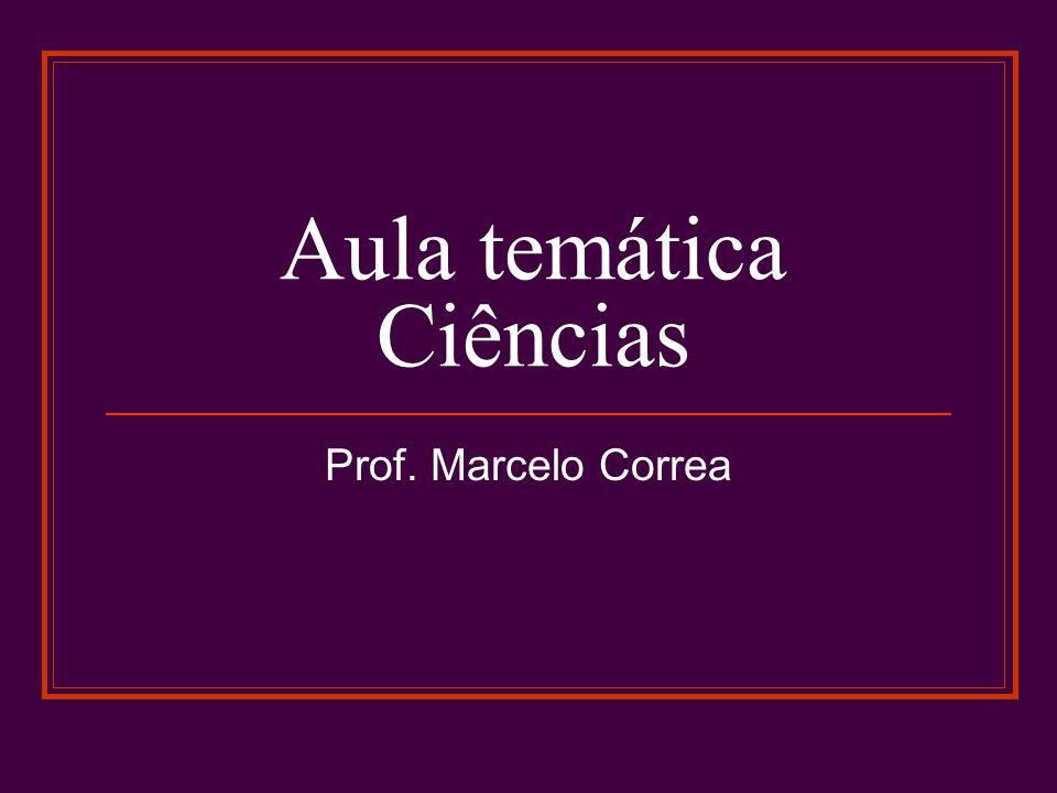 Aula temática Ciências Prof. Marcelo Correa