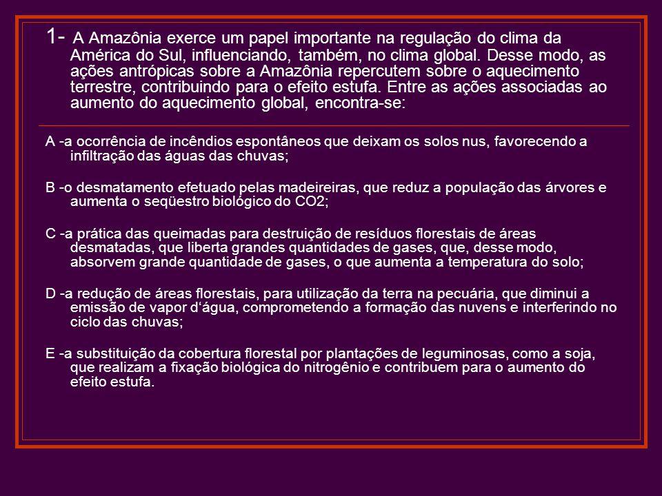 1- A Amazônia exerce um papel importante na regulação do clima da América do Sul, influenciando, também, no clima global. Desse modo, as ações antrópi