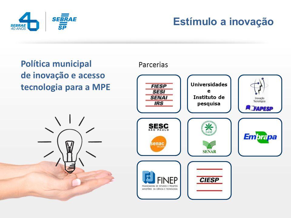 Estímulo a inovação Universidades e Instituto de pesquisa Parcerias Política municipal de inovação e acesso tecnologia para a MPE