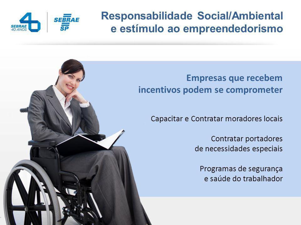 Responsabilidade Social/Ambiental e estímulo ao empreendedorismo Capacitar e Contratar moradores locais Contratar portadores de necessidades especiais Programas de segurança e saúde do trabalhador Empresas que recebem incentivos podem se comprometer