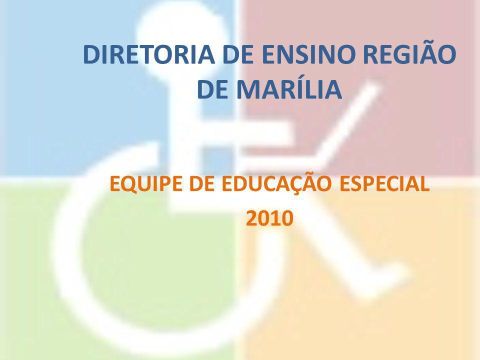 DIRETORIA DE ENSINO REGIÃO DE MARÍLIA EQUIPE DE EDUCAÇÃO ESPECIAL 2010