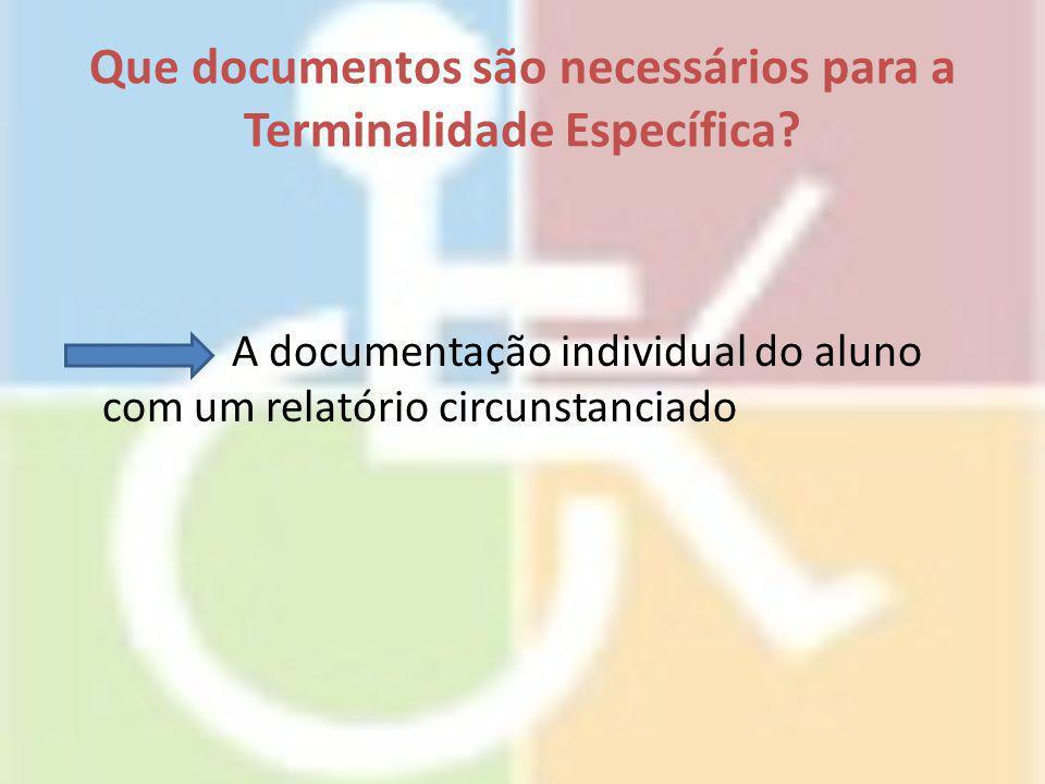 Que documentos são necessários para a Terminalidade Específica? A documentação individual do aluno com um relatório circunstanciado