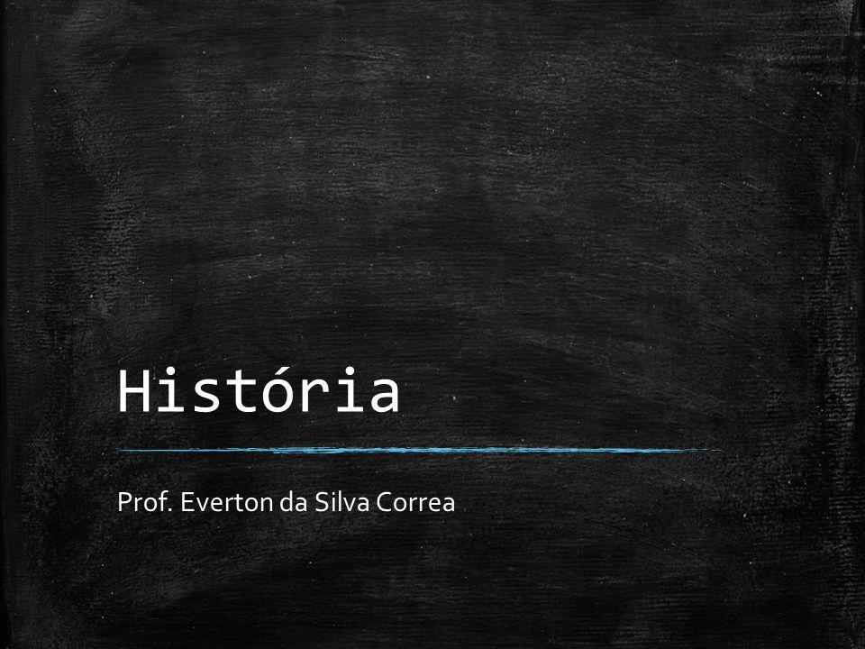 História Prof. Everton da Silva Correa
