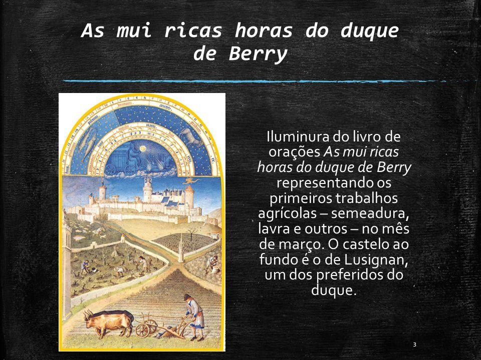 As mui ricas horas do duque de Berry Iluminura do livro de orações As mui ricas horas do duque de Berry representando os primeiros trabalhos agrícolas