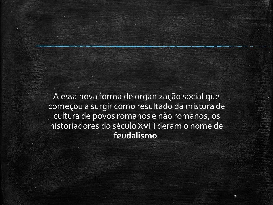 A essa nova forma de organização social que começou a surgir como resultado da mistura de cultura de povos romanos e não romanos, os historiadores do