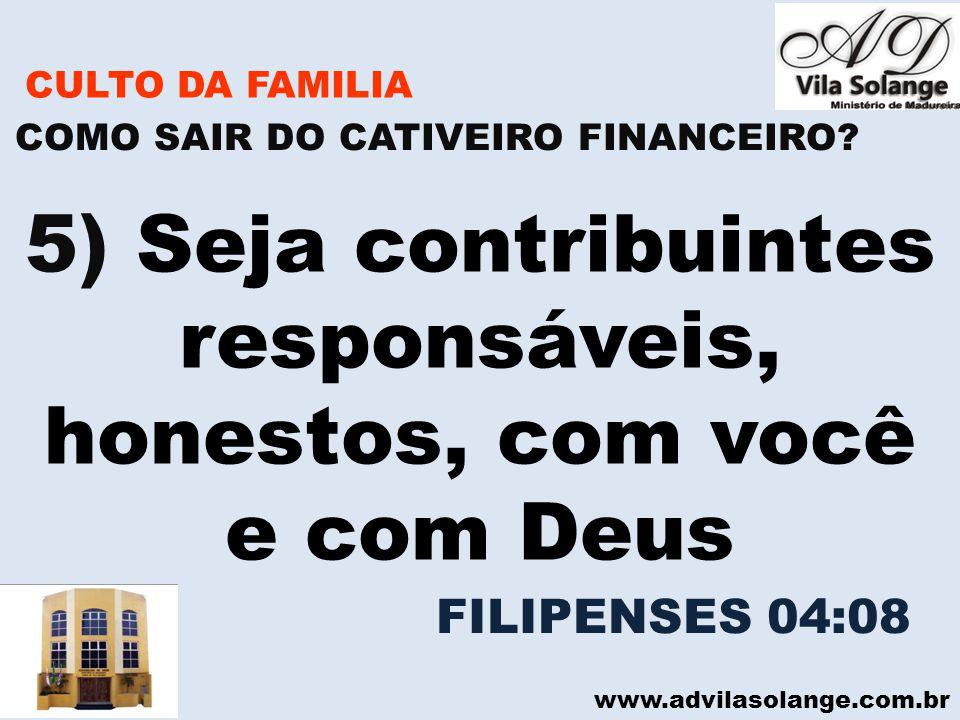 www.advilasolange.com.br CULTO DA FAMILIA 5) Seja contribuintes responsáveis, honestos, com você e com Deus COMO SAIR DO CATIVEIRO FINANCEIRO? FILIPEN