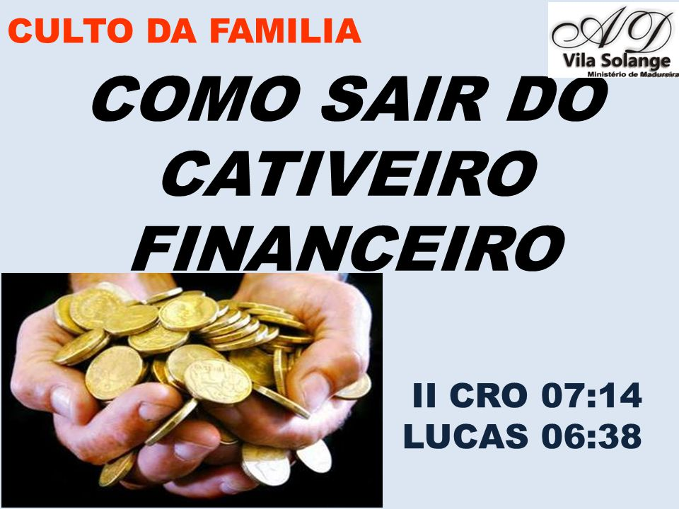 CULTO DA FAMILIA COMO SAIR DO CATIVEIRO FINANCEIRO II CRO 07:14 LUCAS 06:38