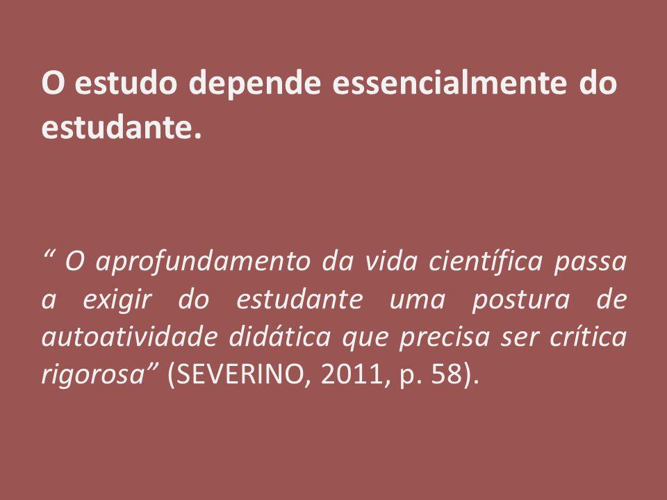 """O estudo depende essencialmente do estudante. """" O aprofundamento da vida científica passa a exigir do estudante uma postura de autoatividade didática"""
