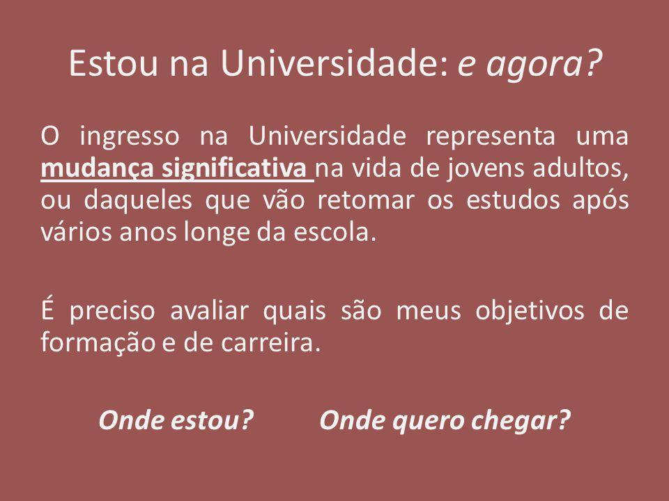 Estou na Universidade: e agora? O ingresso na Universidade representa uma mudança significativa na vida de jovens adultos, ou daqueles que vão retomar
