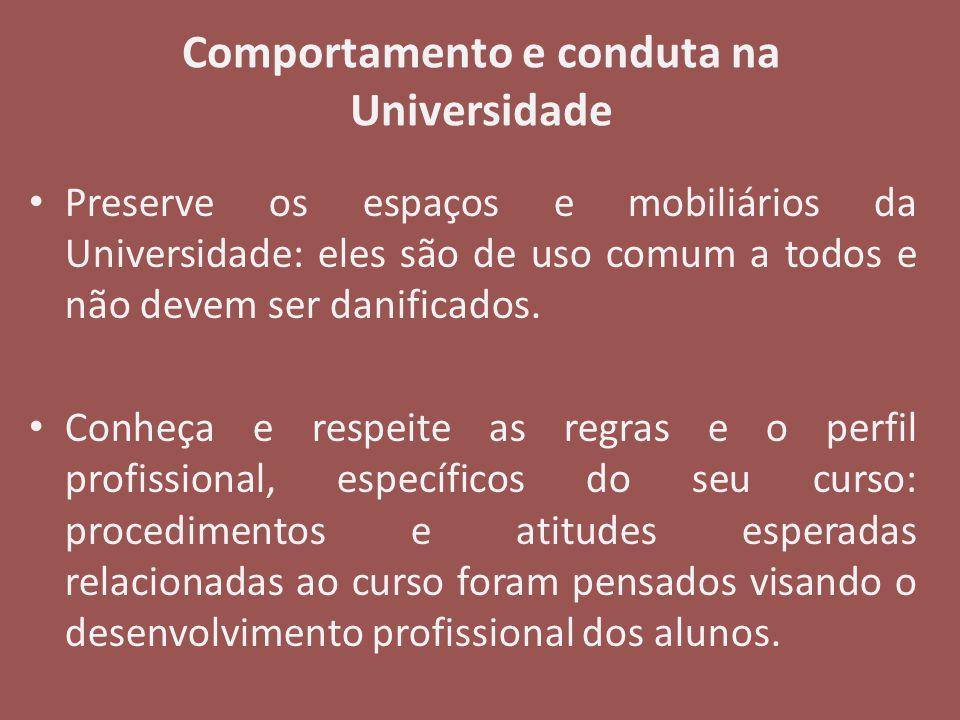 Comportamento e conduta na Universidade Preserve os espaços e mobiliários da Universidade: eles são de uso comum a todos e não devem ser danificados.