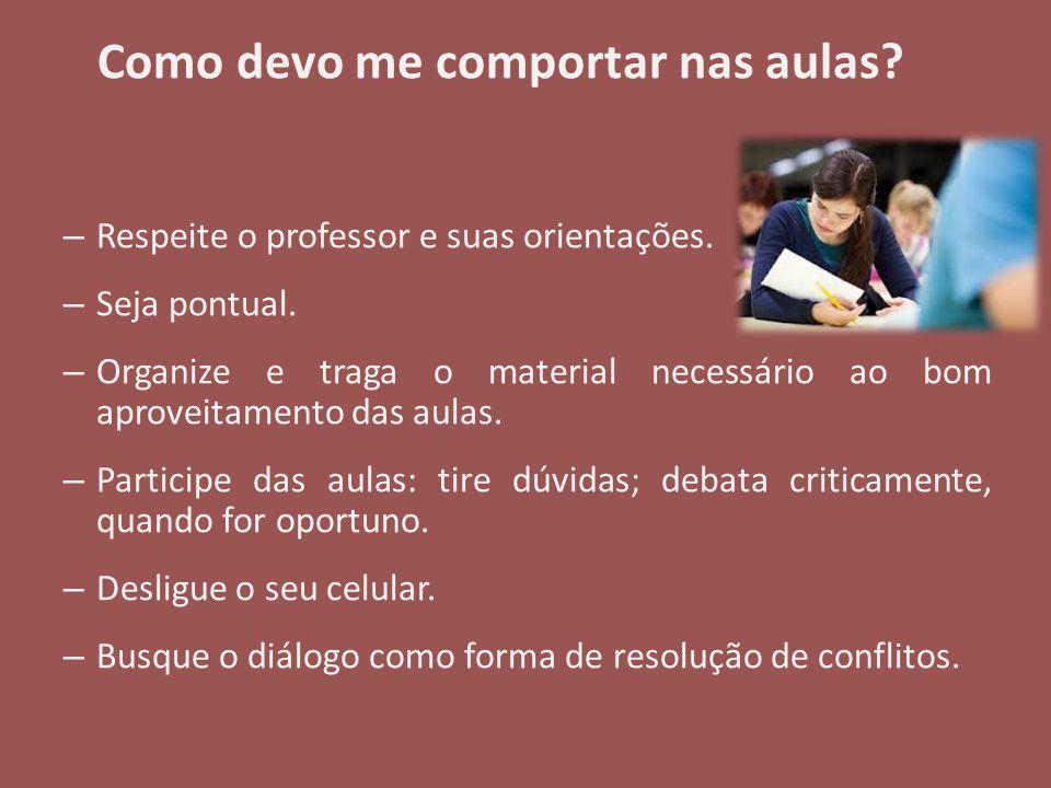 Como devo me comportar nas aulas? – Respeite o professor e suas orientações. – Seja pontual. – Organize e traga o material necessário ao bom aproveita