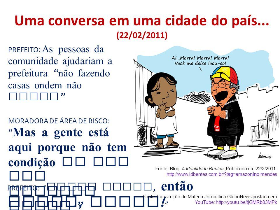 """Uma conversa em uma cidade do país... (22/02/2011) PREFEITO: As pessoas da comunidade ajudariam a prefeitura """" não fazendo casas ondem não devem """" MOR"""
