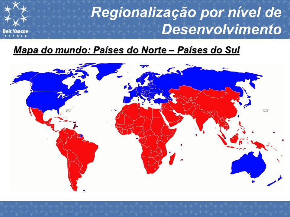 Regionalização por nível de Desenvolvimento Mapa do mundo: Países do Norte – Países do Sul