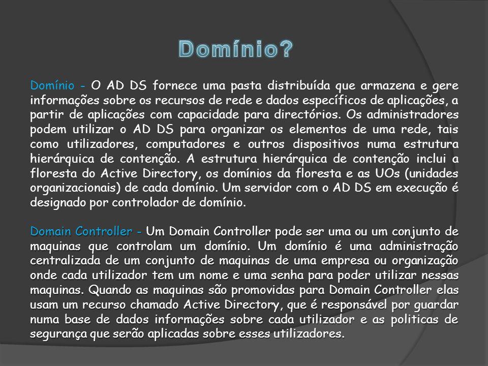 Domain Controller - Um Domain Controller pode ser uma ou um conjunto de maquinas que controlam um domínio.