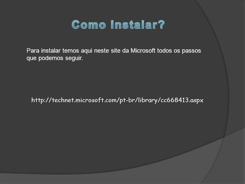 http://technet.microsoft.com/pt-br/library/cc668413.aspx Para instalar temos aqui neste site da Microsoft todos os passos que podemos seguir.