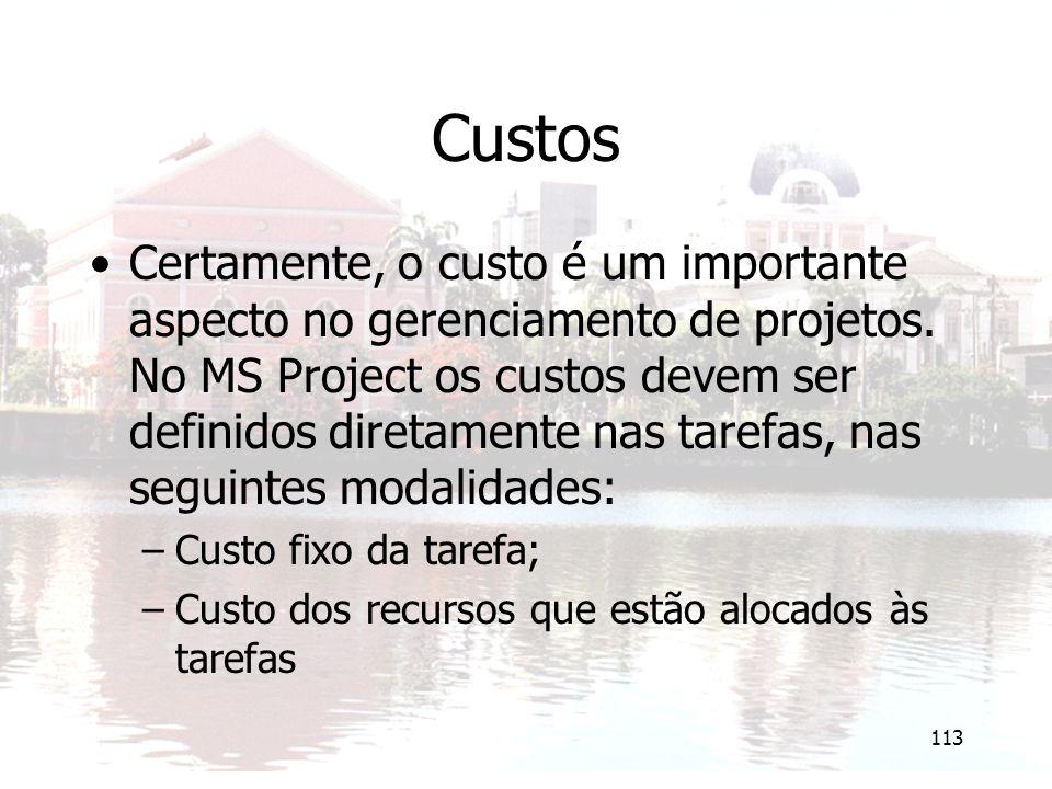 113 Custos Certamente, o custo é um importante aspecto no gerenciamento de projetos. No MS Project os custos devem ser definidos diretamente nas taref