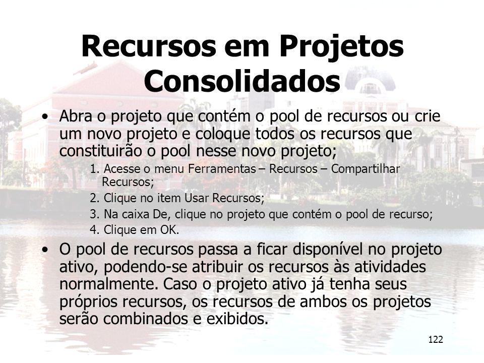 122 Recursos em Projetos Consolidados Abra o projeto que contém o pool de recursos ou crie um novo projeto e coloque todos os recursos que constituirã