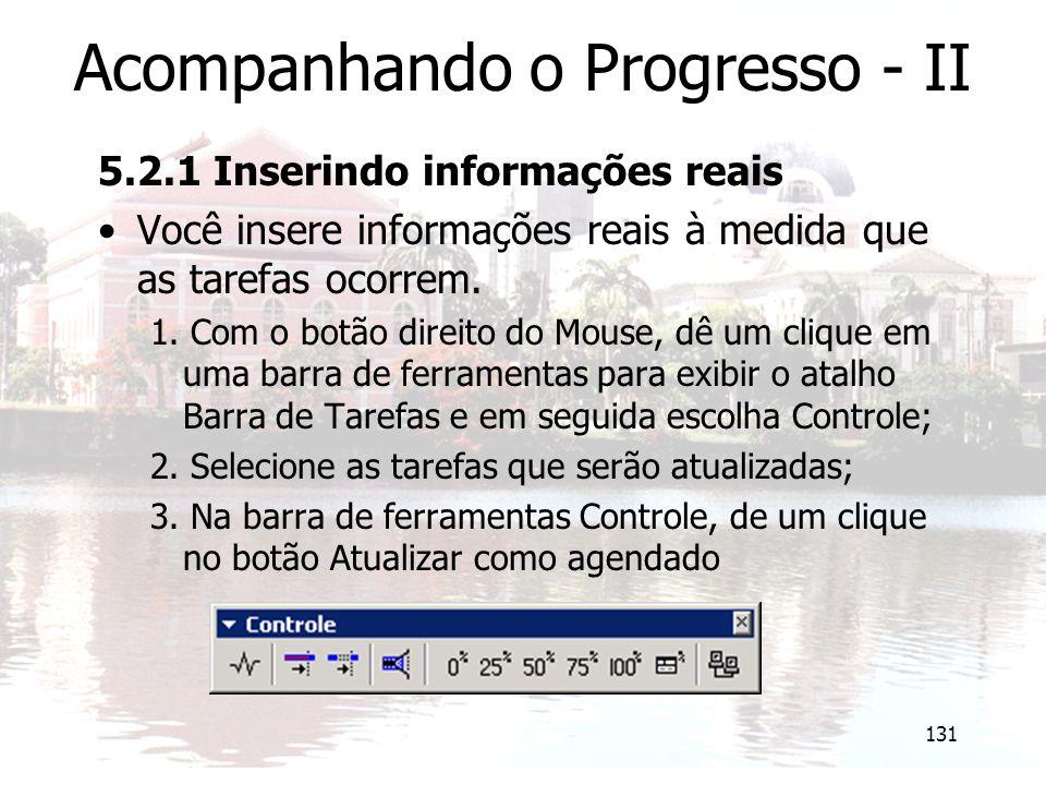 131 Acompanhando o Progresso - II 5.2.1 Inserindo informações reais Você insere informações reais à medida que as tarefas ocorrem. 1. Com o botão dire