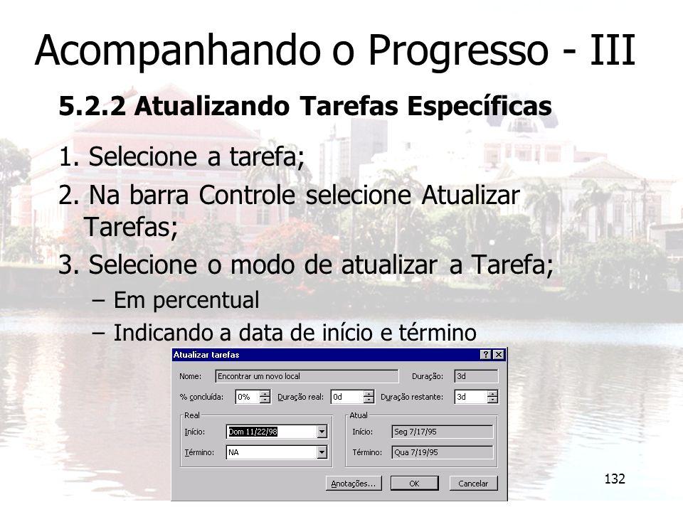 132 Acompanhando o Progresso - III 5.2.2 Atualizando Tarefas Específicas 1. Selecione a tarefa; 2. Na barra Controle selecione Atualizar Tarefas; 3. S