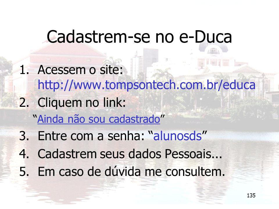 """135 Cadastrem-se no e-Duca 1.Acessem o site: http://www.tompsontech.com.br/educa 2.Cliquem no link: """"Ainda não sou cadastrado"""" 3.Entre com a senha: """"a"""