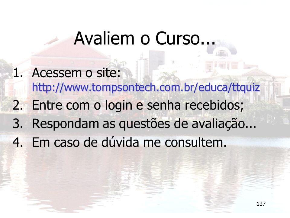137 Avaliem o Curso... http://www.tompsontech.com.br/educa/ttquiz 1.Acessem o site: http://www.tompsontech.com.br/educa/ttquiz 2.Entre com o login e s
