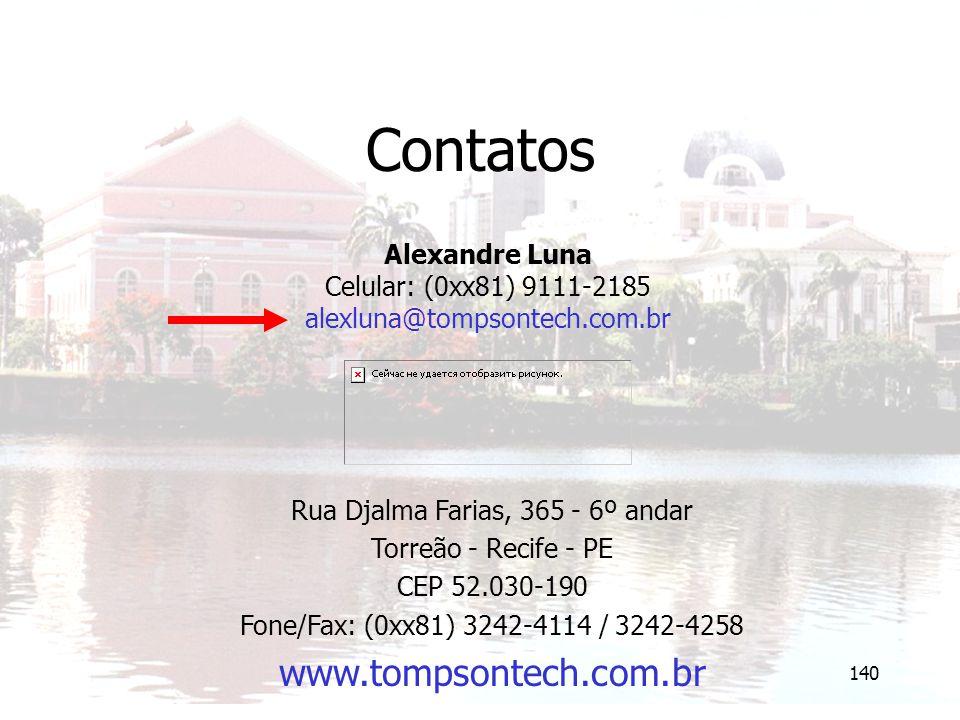 140 Contatos Alexandre Luna Celular: (0xx81) 9111-2185 alexluna@tompsontech.com.br Rua Djalma Farias, 365 - 6º andar Torreão - Recife - PE CEP 52.030-