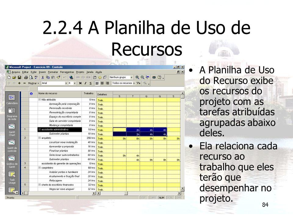 84 2.2.4 A Planilha de Uso de Recursos A Planilha de Uso do Recurso exibe os recursos do projeto com as tarefas atribuídas agrupadas abaixo deles. Ela