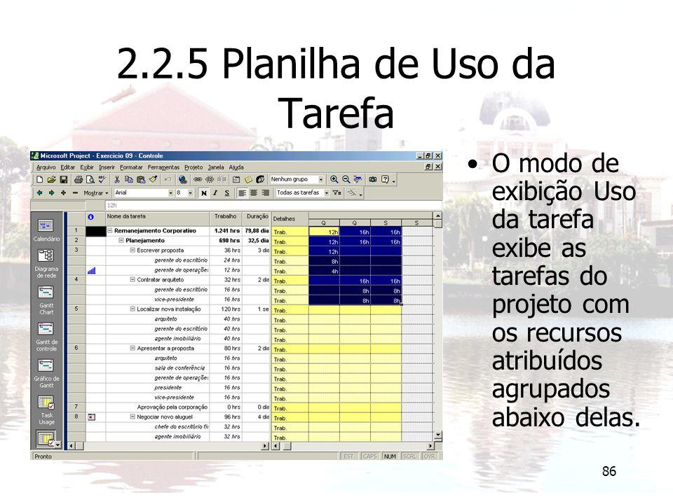 86 2.2.5 Planilha de Uso da Tarefa O modo de exibição Uso da tarefa exibe as tarefas do projeto com os recursos atribuídos agrupados abaixo delas.