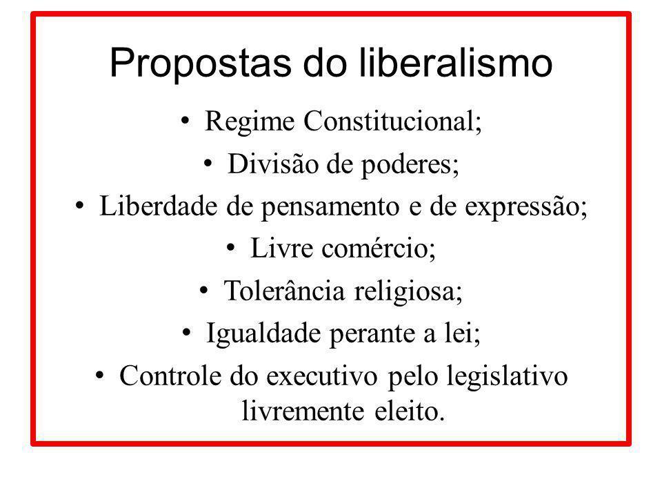 Propostas do liberalismo Regime Constitucional; Divisão de poderes; Liberdade de pensamento e de expressão; Livre comércio; Tolerância religiosa; Igua
