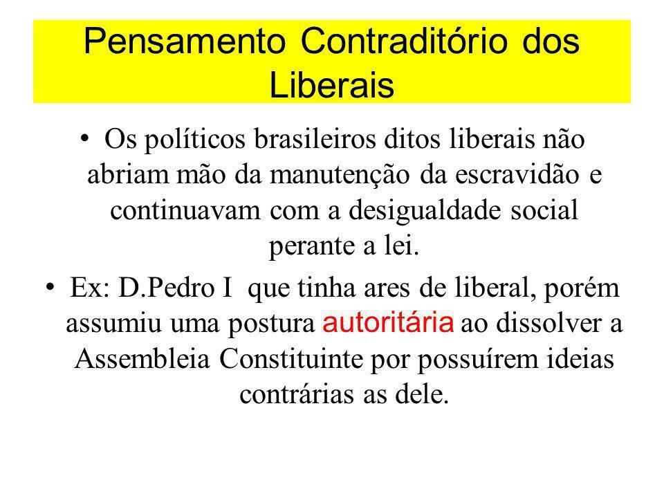 Pensamento Contraditório dos Liberais Os políticos brasileiros ditos liberais não abriam mão da manutenção da escravidão e continuavam com a desiguald