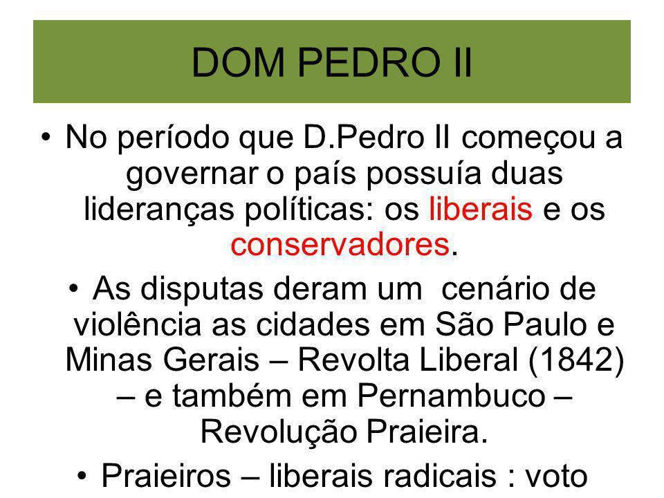 DOM PEDRO II No período que D.Pedro II começou a governar o país possuía duas lideranças políticas: os liberais e os conservadores. As disputas deram