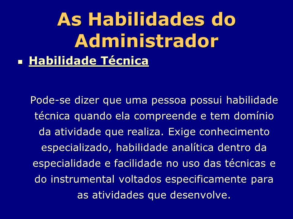 As Habilidades do Administrador Habilidade Técnica Habilidade Técnica Pode-se dizer que uma pessoa possui habilidade técnica quando ela compreende e t