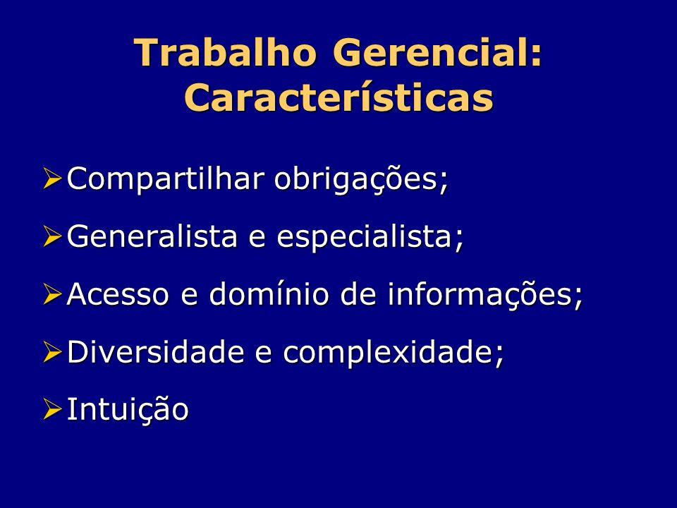 Trabalho Gerencial: Características  Compartilhar obrigações;  Generalista e especialista;  Acesso e domínio de informações;  Diversidade e comple