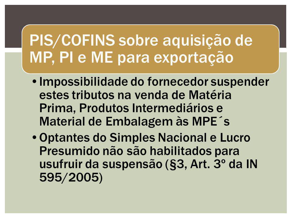 PIS/COFINS sobre aquisição de MP, PI e ME para exportação Impossibilidade do fornecedor suspender estes tributos na venda de Matéria Prima, Produtos I