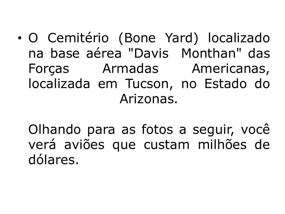 O Cemitério (Bone Yard) localizado na base aérea Davis Monthan das Forças Armadas Americanas, localizada em Tucson, no Estado do Arizonas.