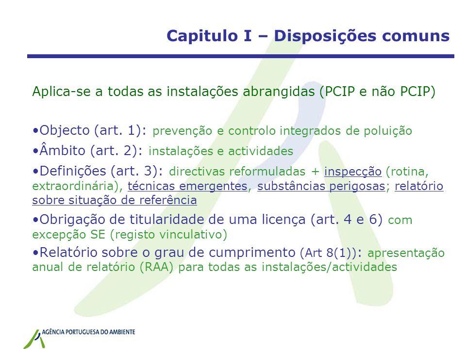 Capitulo I – Disposições comuns Aplica-se a todas as instalações abrangidas (PCIP e não PCIP) Objecto (art. 1): prevenção e controlo integrados de pol