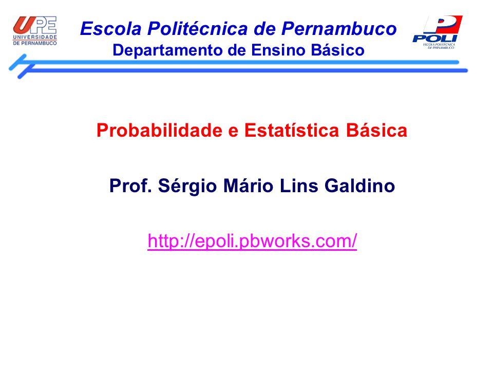 Escola Politécnica de Pernambuco Departamento de Ensino Básico Probabilidade e Estatística Básica Prof. Sérgio Mário Lins Galdino http://epoli.pbworks
