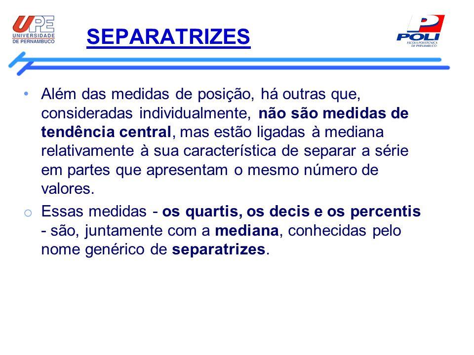 SEPARATRIZES Além das medidas de posição, há outras que, consideradas individualmente, não são medidas de tendência central, mas estão ligadas à media
