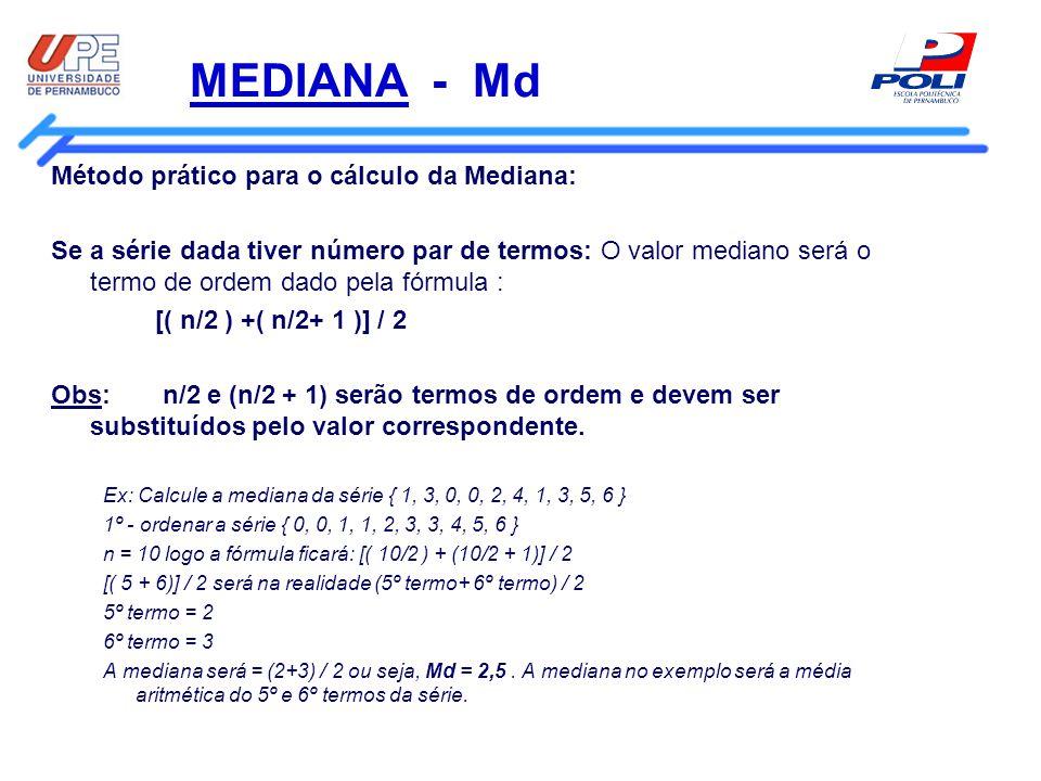 MEDIANA - Md Método prático para o cálculo da Mediana: Se a série dada tiver número par de termos: O valor mediano será o termo de ordem dado pela fór