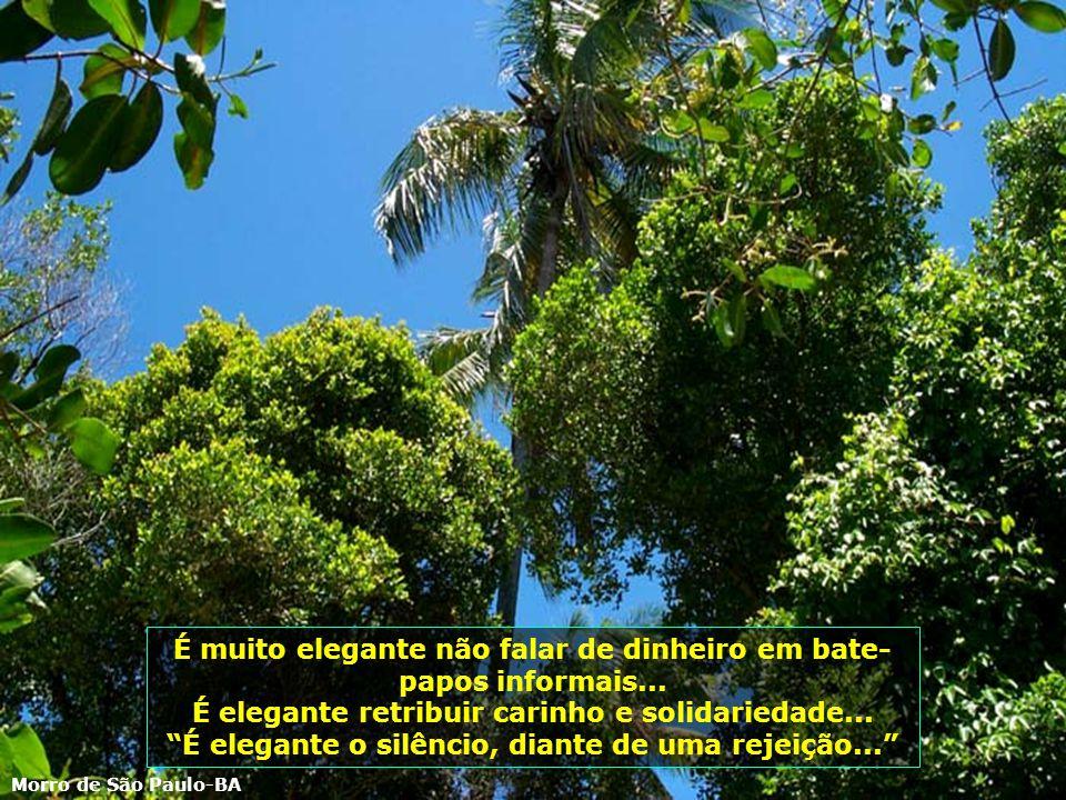 É elegante não mudar seu estilo, apenas para se adaptar ao outro… É elegante não mudar seu estilo, apenas para se adaptar ao outro… Morro de São Paulo-BA
