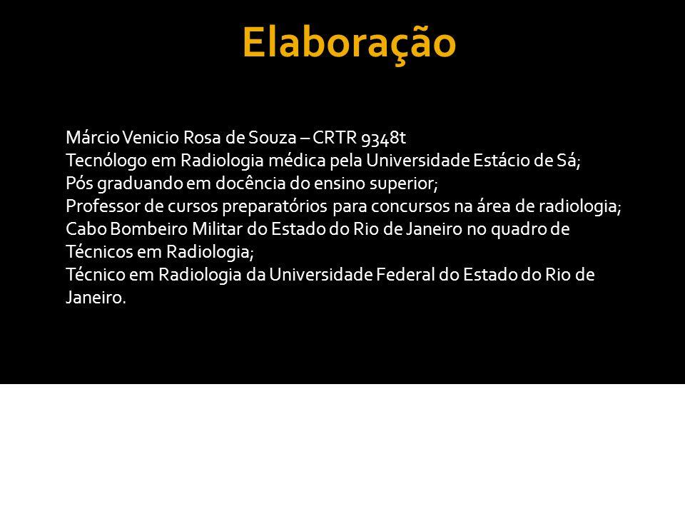 Elaboração Márcio Venicio Rosa de Souza – CRTR 9348t Tecnólogo em Radiologia médica pela Universidade Estácio de Sá; Pós graduando em docência do ensi