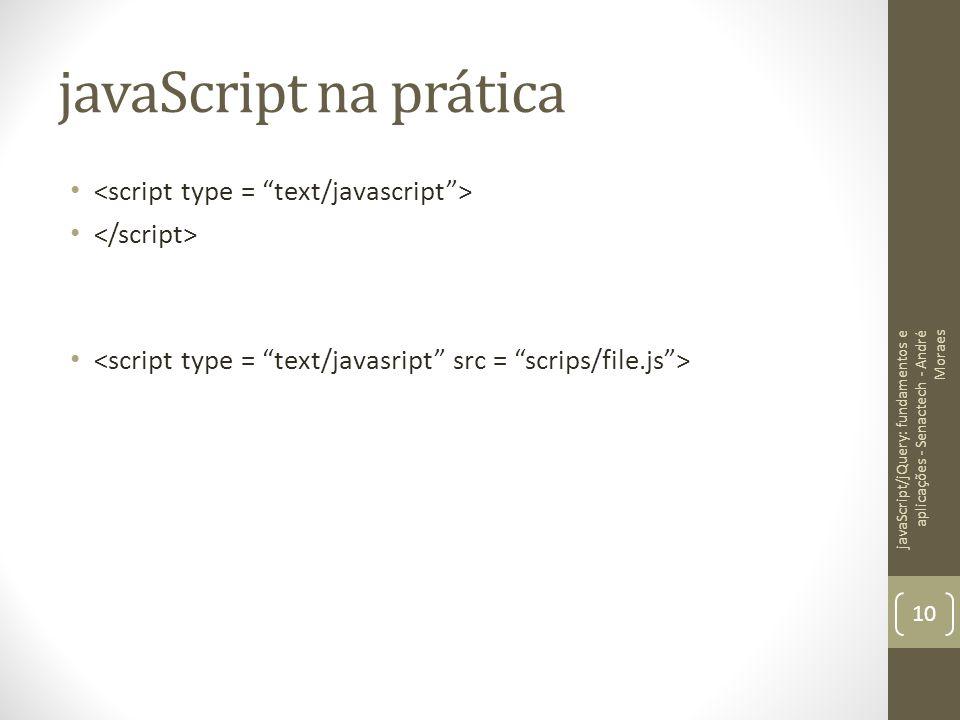 javaScript na prática javaScript/jQuery: fundamentos e aplicações - Senactech - André Moraes 10